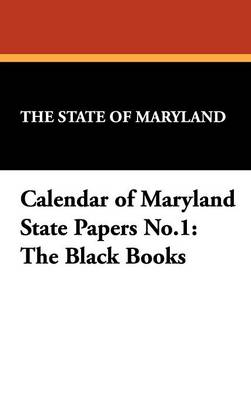 Calendar of Maryland State Papers No.1: The Black Books (Hardback)