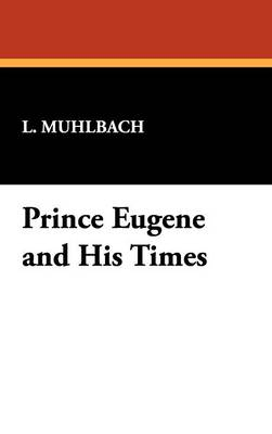 Prince Eugene and His Times (Hardback)