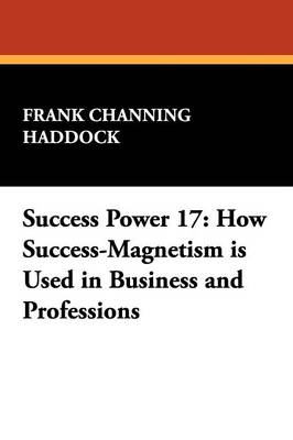 Success Power 17: How Success-Magnetism Is Used in Business and Professions (Paperback)