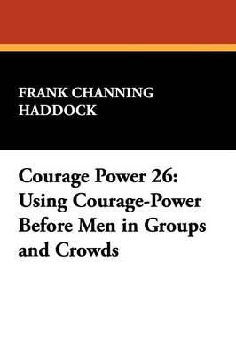 Courage Power 26: Using Courage-Power Before Men in Groups and Crowds (Paperback)