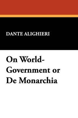 On World-Government or de Monarchia (Paperback)