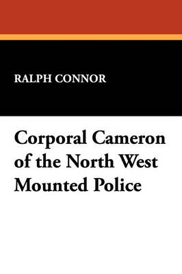 Corporal Cameron of the North West Mounted Police (Paperback)