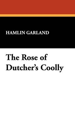 The Rose of Dutcher's Coolly (Paperback)
