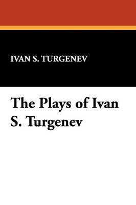 The Plays of Ivan S. Turgenev (Paperback)