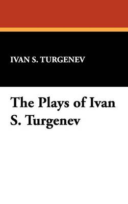 The Plays of Ivan S. Turgenev (Hardback)