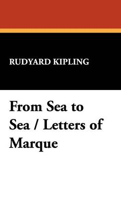 From Sea to Sea / Letters of Marque (Hardback)