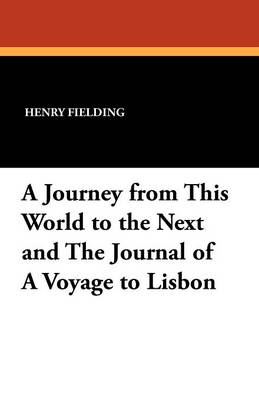 A Journey from This World to the Next and the Journal of a Voyage to Lisbon (Paperback)