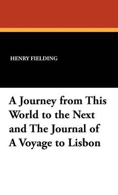 A Journey from This World to the Next and the Journal of a Voyage to Lisbon (Hardback)