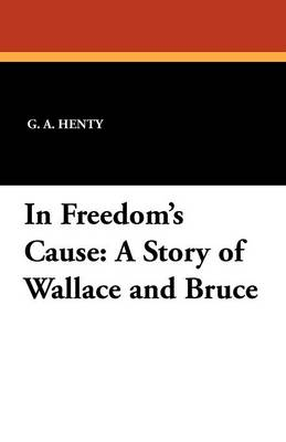 In Freedom's Cause: A Story of Wallace and Bruce (Paperback)