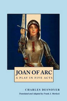 Joan of Arc: A Play in Five Acts (Paperback)