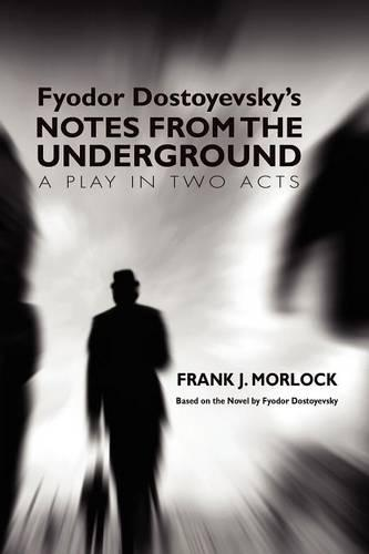 Notes from the Underground: A Play in Two Acts (Paperback)