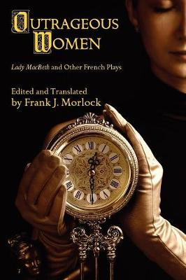 Outrageous Women: Lady Macbeth and Other French Plays (Paperback)