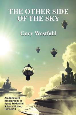 The Other Side of the Sky: An Annotated Bibliography of Space Stations in Science Fiction, 1869-1993 (Paperback)