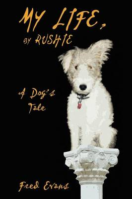 My Life, by Rushie: A Dog's Tale (Paperback)