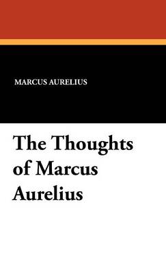 The Thoughts of Marcus Aurelius (Hardback)