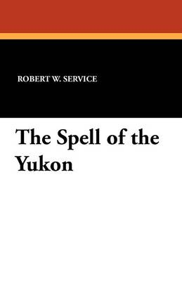 The Spell of the Yukon (Paperback)