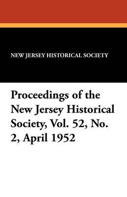 Proceedings of the New Jersey Historical Society, Vol. 52, No. 2, April 1952 (Paperback)