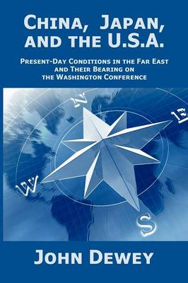 China, Japan, and the U.S.A.: Present-Day Conditions in the Far East and Their Bearing on the Washington Conference (Paperback)