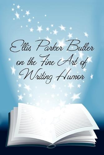 Ellis Parker Butler on the Fine Art of Writing Humor (Paperback)