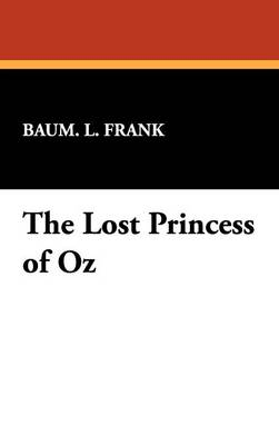 The Lost Princess of Oz (Hardback)