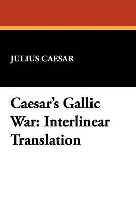 Caesar's Gallic War: Interlinear Translation (Paperback)
