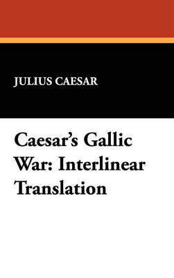 Caesar's Gallic War: Interlinear Translation (Hardback)
