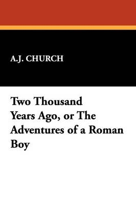 Two Thousand Years Ago, or the Adventures of a Roman Boy (Paperback)