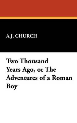 Two Thousand Years Ago, or the Adventures of a Roman Boy (Hardback)