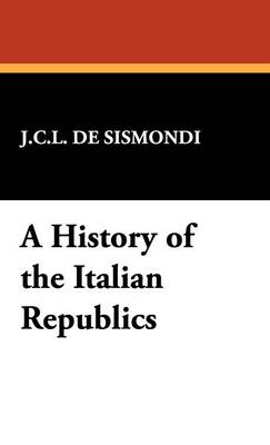 A History of the Italian Republics (Hardback)