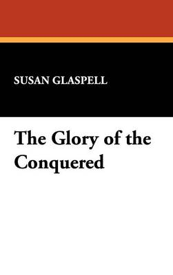 The Glory of the Conquered (Hardback)