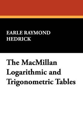 The MacMillan Logarithmic and Trigonometric Tables (Paperback)