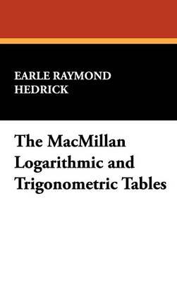 The MacMillan Logarithmic and Trigonometric Tables (Hardback)