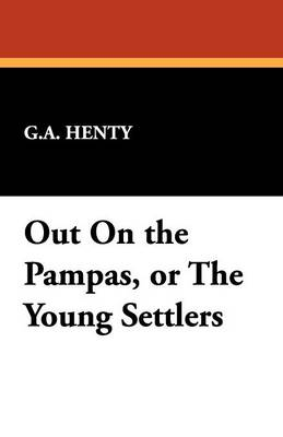 Out on the Pampas, or the Young Settlers (Paperback)
