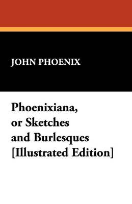 Phoenixiana, or Sketches and Burlesques [Illustrated Edition] (Paperback)