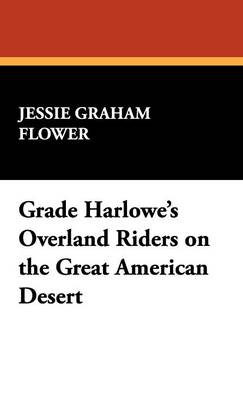 Grace Harlowe's Overland Riders on the Great American Desert (Hardback)