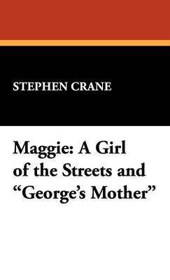 Maggie: A Girl of the Streets and George's Mother (Hardback)