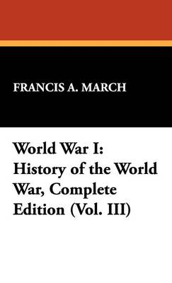World War I: History of the World War, Complete Edition (Vol. III) (Hardback)