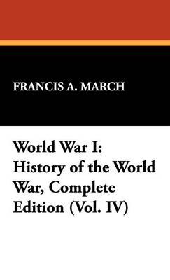 World War I: History of the World War, Complete Edition (Vol. IV) (Hardback)