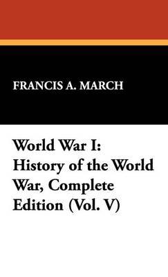 World War I: History of the World War, Complete Edition (Vol. V) (Hardback)