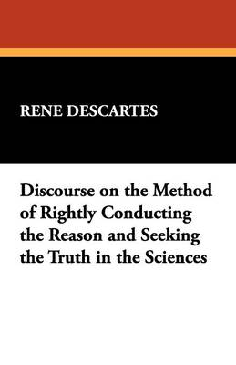 Discourse on the Method of Rightly Conducting the Reason and Seeking the Truth in the Sciences (Paperback)