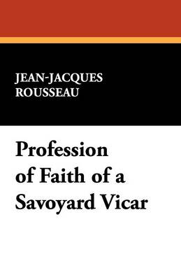 Profession of Faith of a Savoyard Vicar (Paperback)
