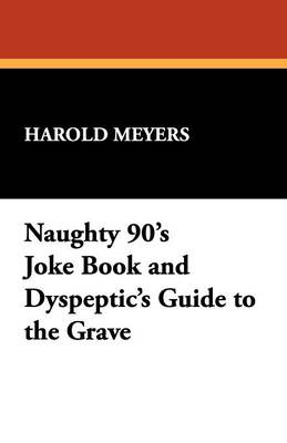 Naughty 90's Joke Book and Dyspeptic's Guide to the Grave (Paperback)