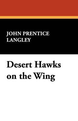 Desert Hawks on the Wing (Paperback)
