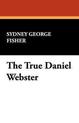 The True Daniel Webster (Paperback)