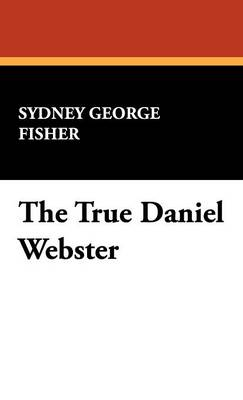 The True Daniel Webster (Hardback)