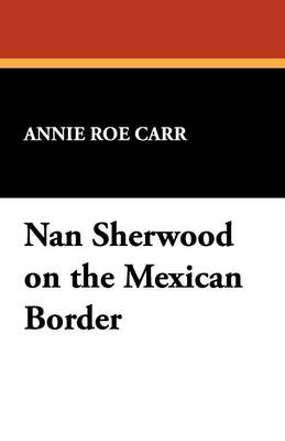 Nan Sherwood on the Mexican Border (Paperback)