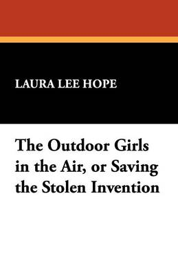 The Outdoor Girls in the Air, or Saving the Stolen Invention (Paperback)