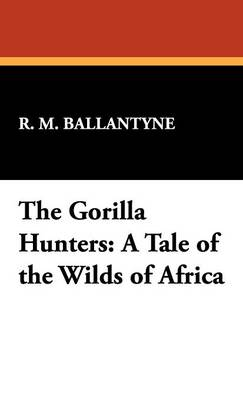 The Gorilla Hunters: A Tale of the Wilds of Africa (Hardback)