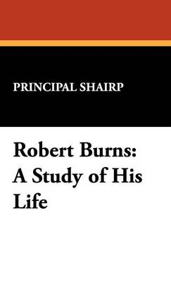 Robert Burns: A Study of His Life (Hardback)