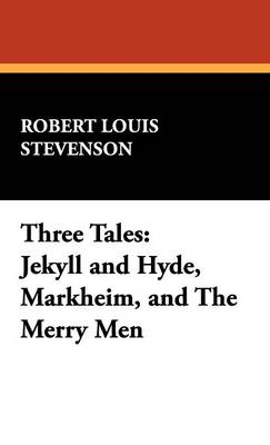 Three Tales: Jekyll and Hyde, Markheim, and the Merry Men (Hardback)